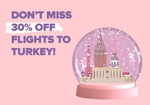 30% Off Turkey Flights from Europe!